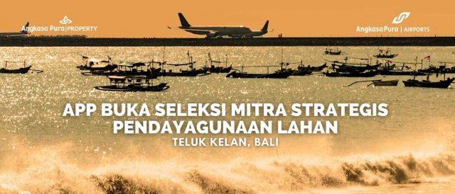 Angkasa Pura Properti Buka Seleksi Mitra Strategis Untuk Pendayahgunaan Lahan Teluk Kelan - Bali